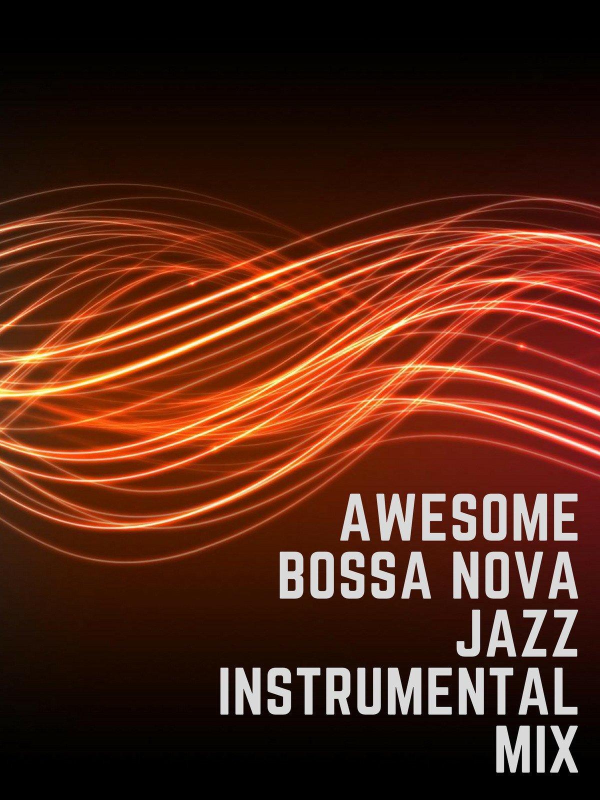Awesome Bossa Nova Jazz Instrumental Mix