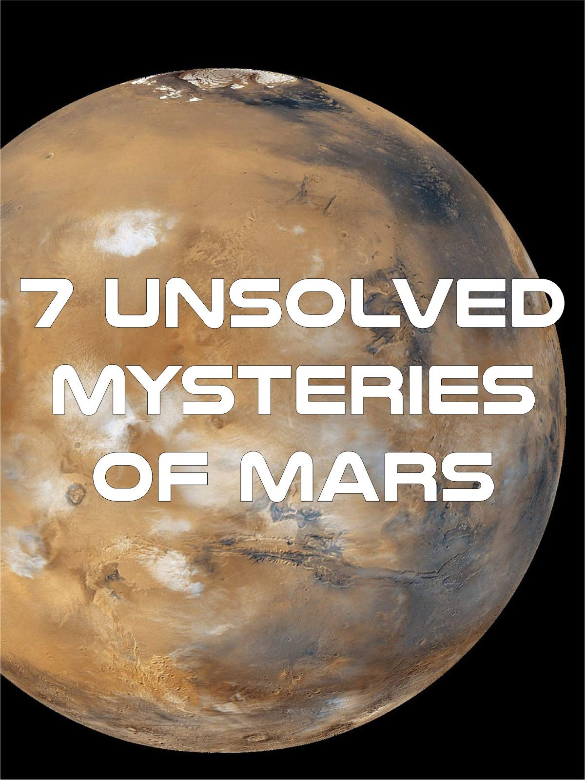7 Unsolved Mysteries of Mars on Amazon Prime Instant Video UK