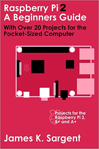 Raspberry Pi 2: A Beginners Guide with Over 20 Projects for the Pocket-Sized Computer: Projects for the Raspberry Pi 2