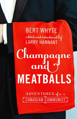 Champagne and Meatballs: Adventures of a Canadian Communist (Working Canadians: Books from the CCLH)