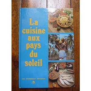 La Cuisine au pays du soleil : 750 recettes recueillies en Afrique noire, à Madagascar et aux Antilles