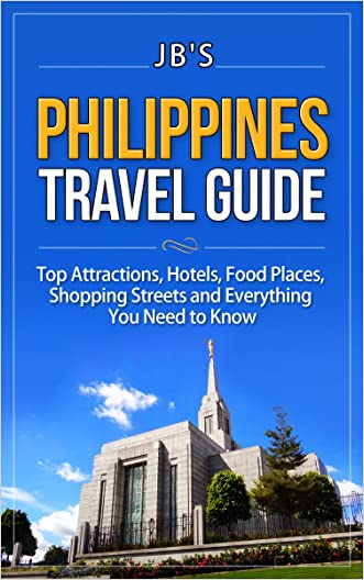 Philippines Travel Guide: Top Attractions, Hotels, Food Places, Shopping Streets, and Everything You Need to Know (JB's Travel Guides)