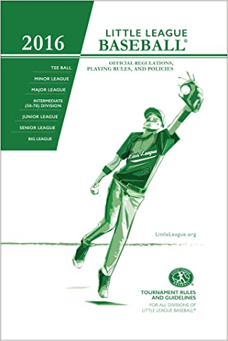 2016 Little League® Baseball Official Regulations, Playing Rules, and Operating Policies: Tournament Rules and Guidelines for All Divisions of Little League® Baseball
