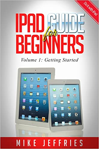 iPad Guide For Beginners (For iPad / iPad Air / iPad Mini): Getting Started With Your iPad (Do it with iPad - Beginners Book 1)