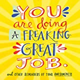 You Are Doing a Freaking Great Job.: And Other Reminders of Your Awesomeness