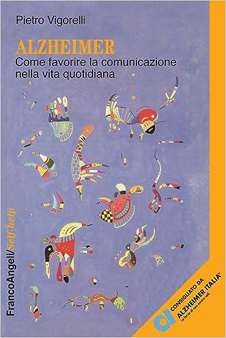 Alzheimer. Come favorire la comunicazione nella vita quotidiana (Italian Edition)