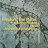 img - for Breaking The Plates: Fracturing Fictions and Archetypal Imaginings book / textbook / text book