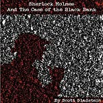 Sherlock Holmes and the Case of the Black Bank: A Sherlock: The Second Mystery | Scott Gladstein