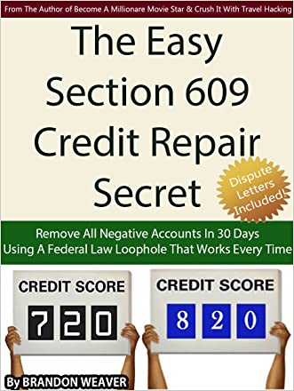 The Easy Section 609 Credit Repair Secret: Remove All Negative Accounts In 30 Days Using A Federal Law Loophole That Works Every Time