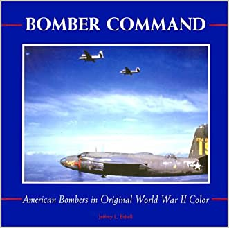 Bomber Command: American Bombers in Original WWII Color (Motorbooks Classic) written by Jeffrey Ethell