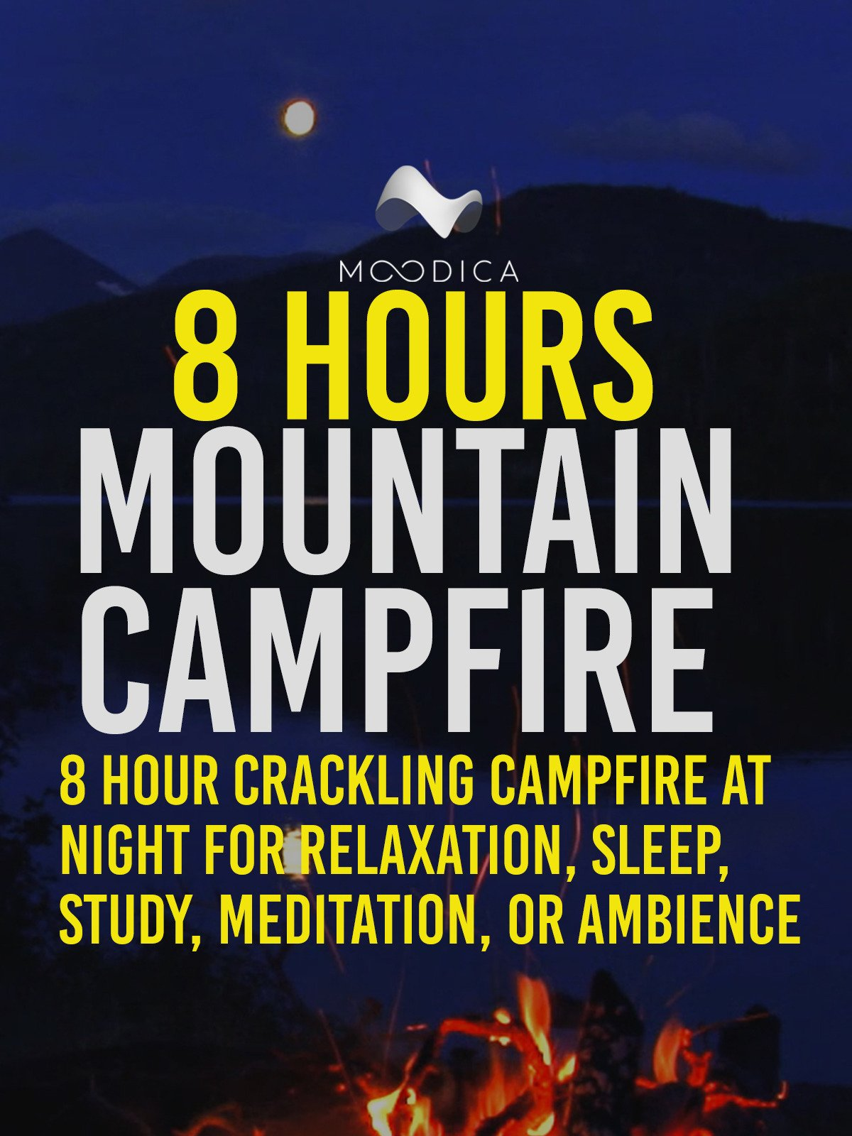 8 Hours: Mountain Campfire: 8 Hour Crackling Campfire At Nigh For Relaxation, Sleep, Study, Meditation, or Ambience