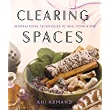 Clearing Spaces: Inspirational Techniques to Heal Your Home
