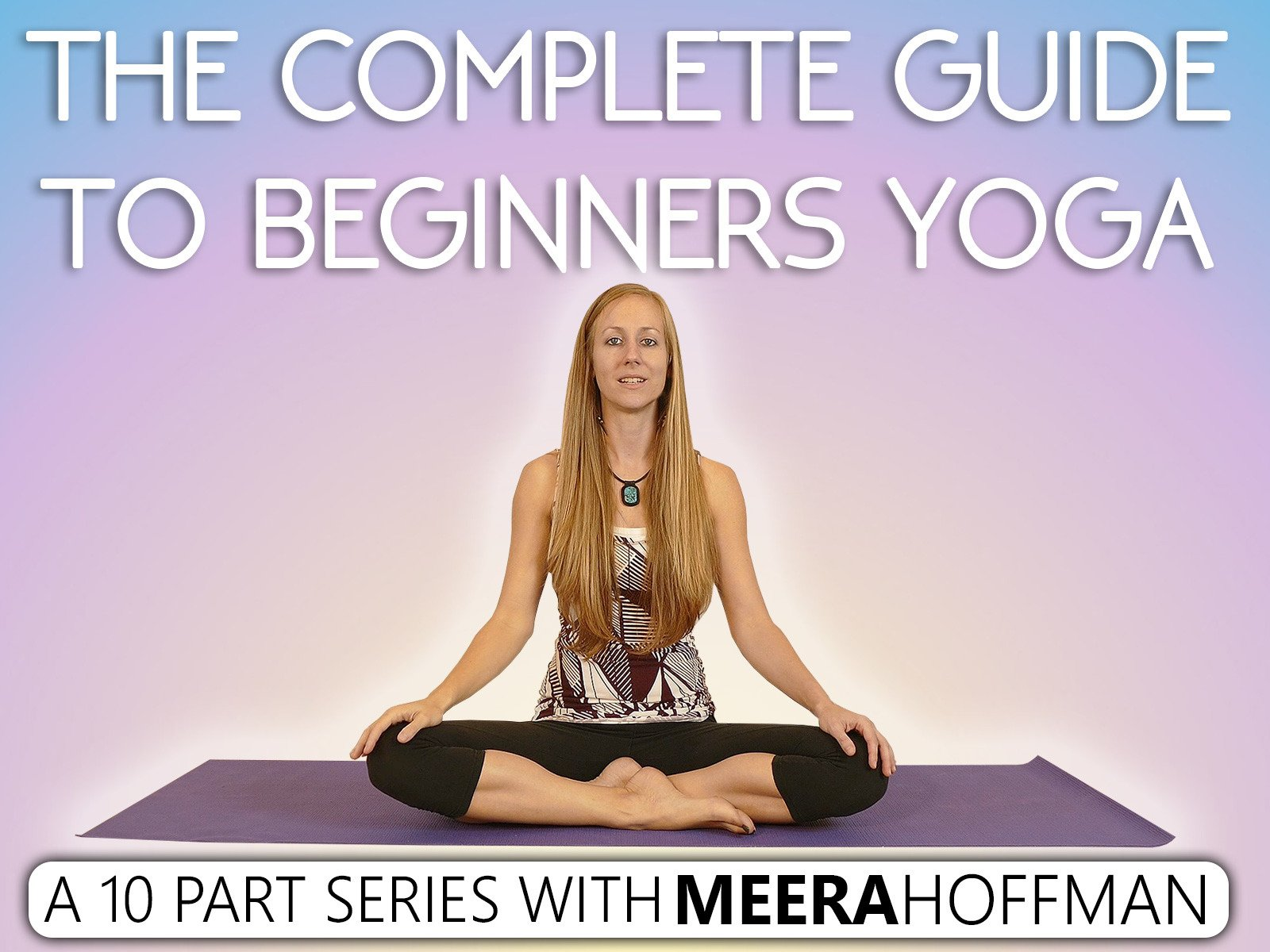 The Complete Guide To Beginners Yoga w/ Meera Hoffman on Amazon Prime Instant Video UK