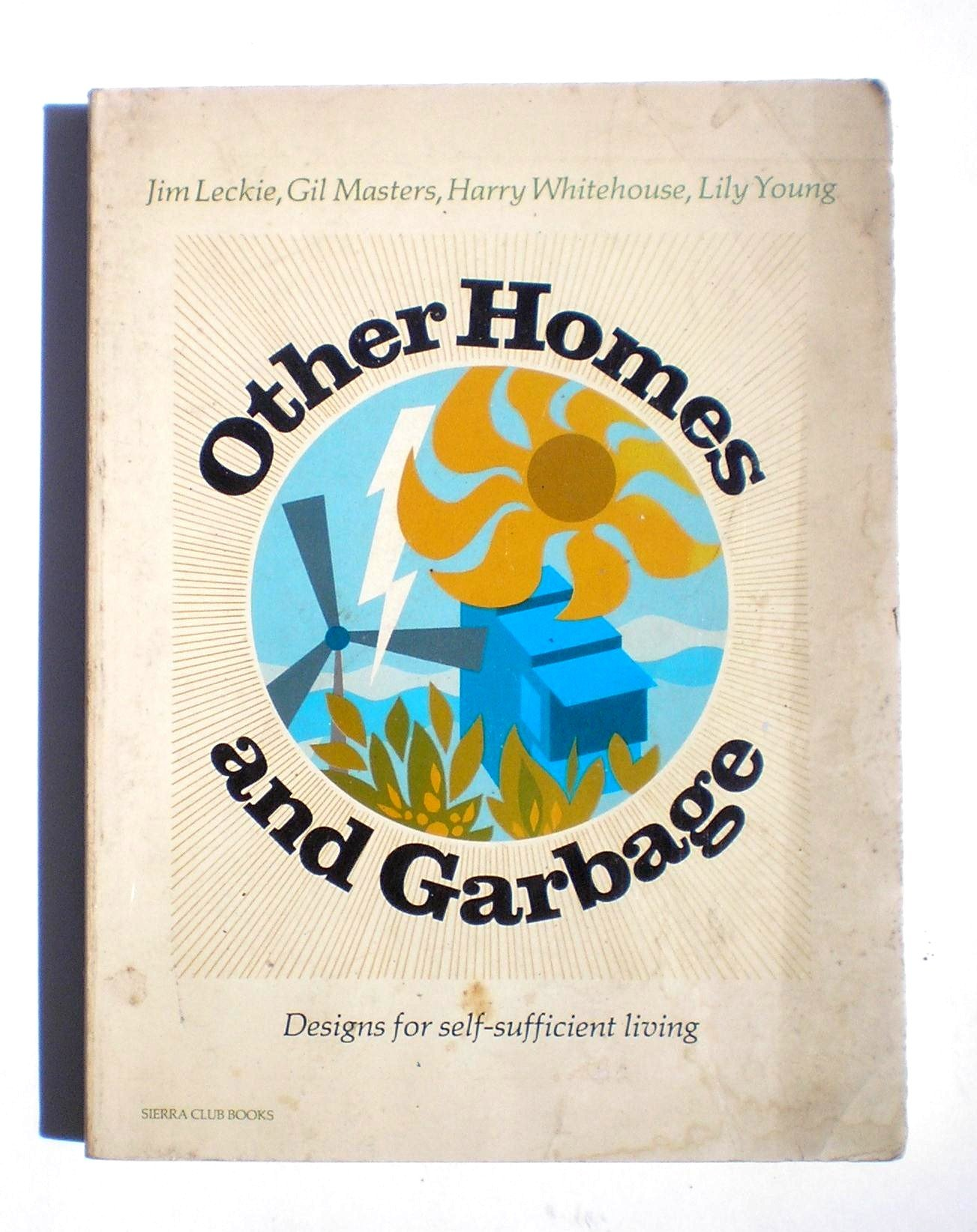 Other homes and garbage: Designs for self-sufficient living, Leckie, Jim; Masters, Gil; Whitehouse, Harry; Young Lily
