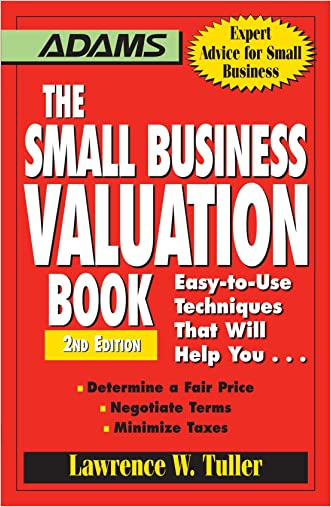 The Small Business Valuation Book: Easy-to-Use Techniques That Will Help You... Determine a fair price, Negotiate Terms, Minimize taxes