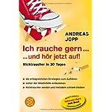 """Ich rauche gern ... und h�r jetzt auf: Nichtraucher in 30 Tagenvon """"Andreas Jopp"""""""