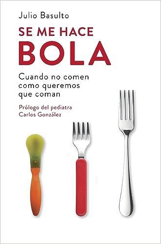 Se me hace bola: Cuando no comen como queremos que coman (Spanish Edition)