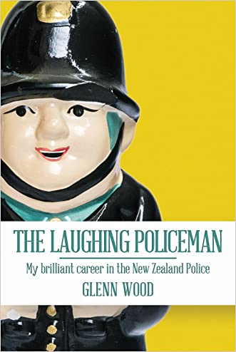 The Laughing Policeman:  My Brilliant Career in the New Zealand Police (The Laughing Policeman Series Book 1) written by Glenn Wood