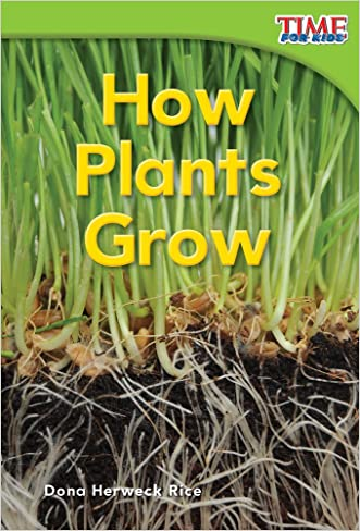 How Plants Grow (Time for Kids Nonfiction Readers: Level 1.4) written by Dona Rice