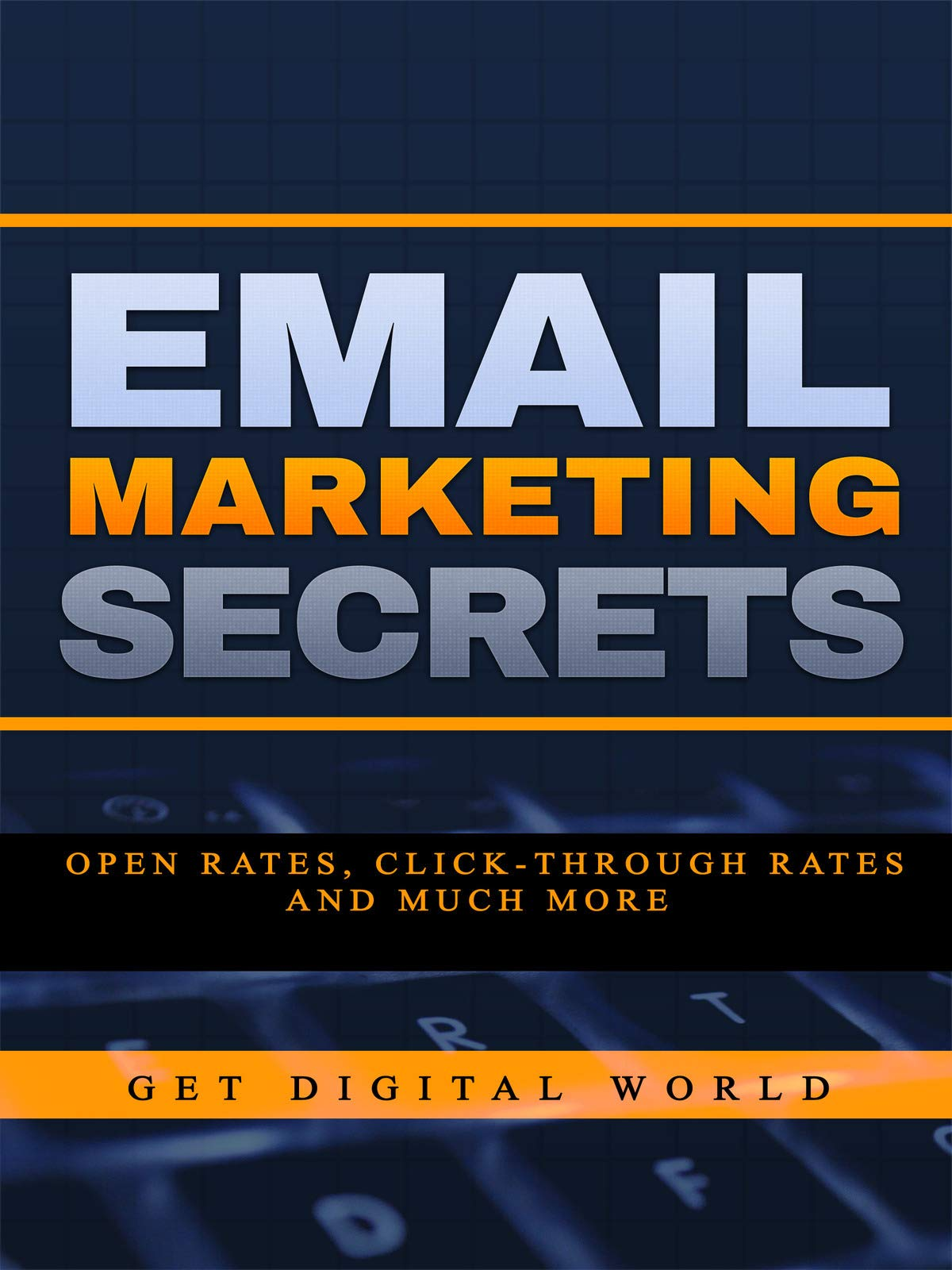 Email Marketing Secrets: Open Rates, Click-Through Rates & Much More