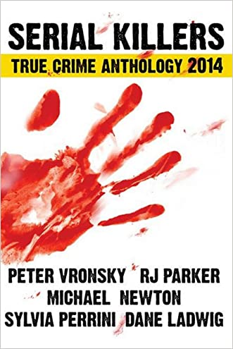 Serial Killers True Crime Anthology 2014 (Annual Anthology) (Volume 1)