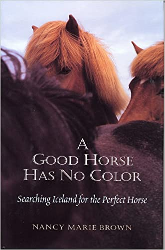 A Good Horse Has No Color: Searching Iceland for the Perfect Horse written by Nancy Marie Brown