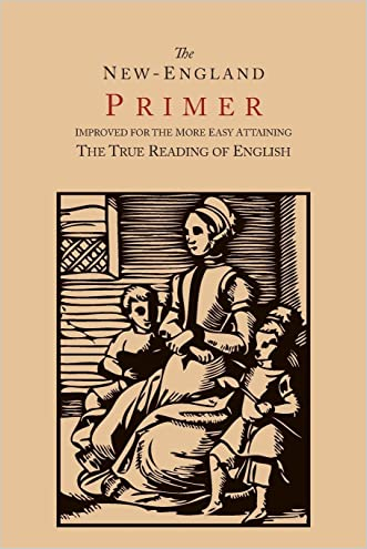 The New-England Primer [1777 Facsimile]: Improved for the More Easy Attaining the True Reading of English