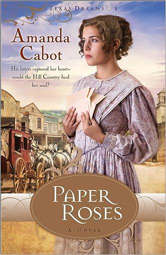 Paper Roses (Texas Dreams Book #1): A Novel written by Amanda Cabot