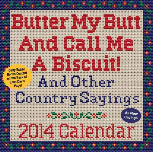 Butter My Butt And Call Me A Biscuit! 2014 Day-to-Day Calendar: And Other Country Sayings