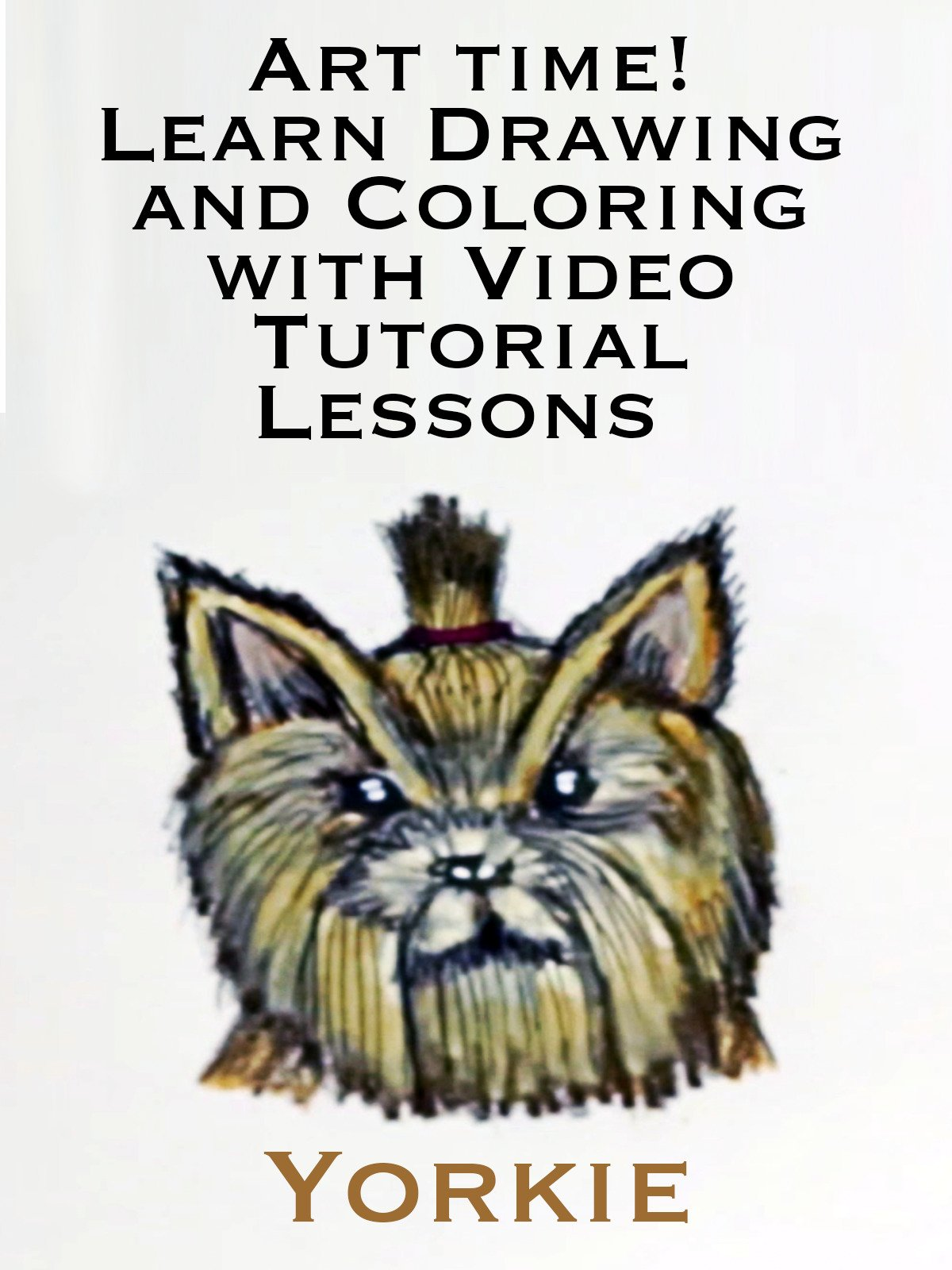 Art time! Learn Drawing and Coloring with Video Tutorial Lessons Yorkie