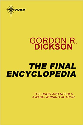 The Final Encyclopedia: The Childe Cycle Book 7 written by Gordon R Dickson