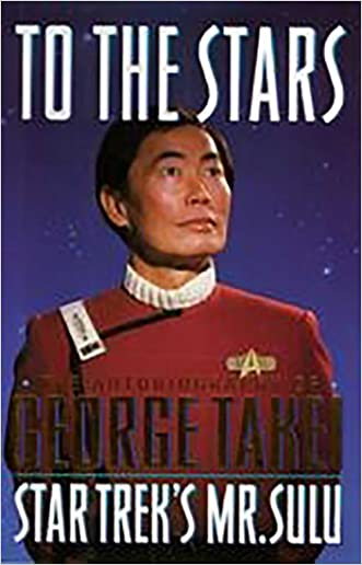 To The Stars: Autobiography of George Takei (Star Trek: All) written by George Takei