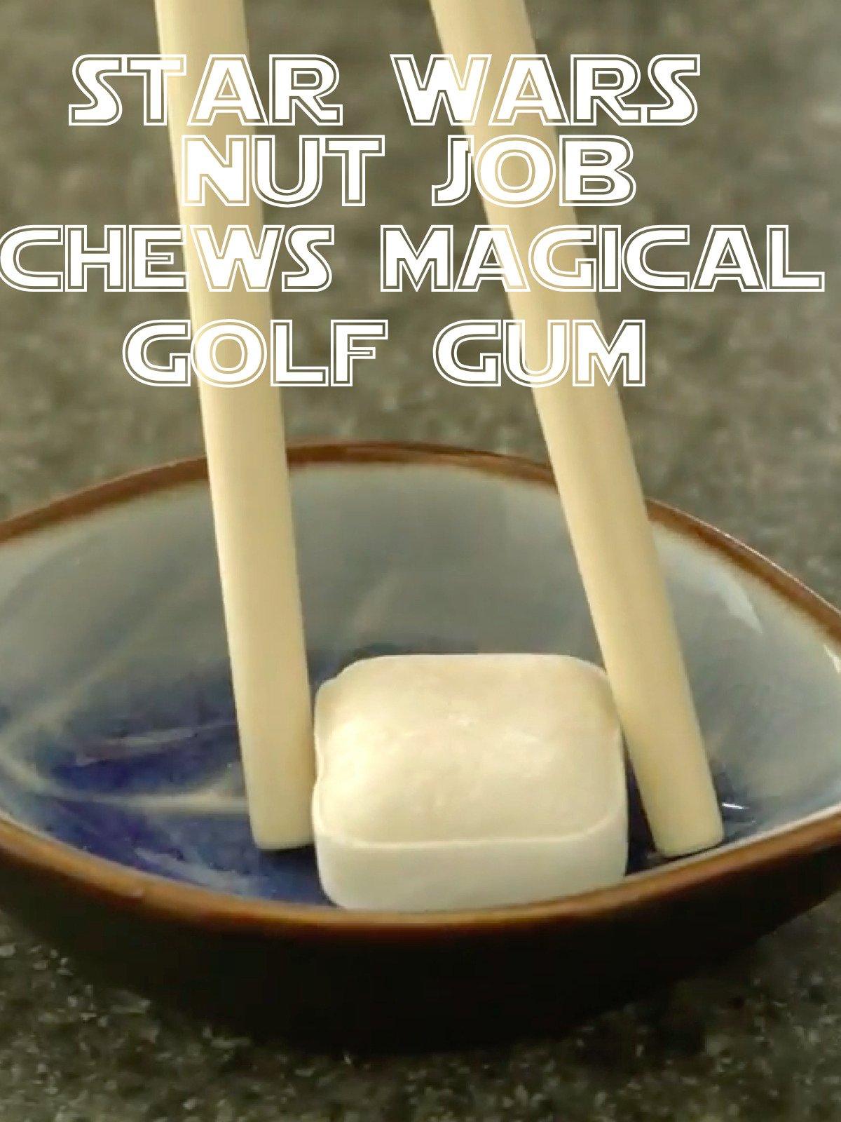 Star Wars Nut Job Chews Magical Golf Gum