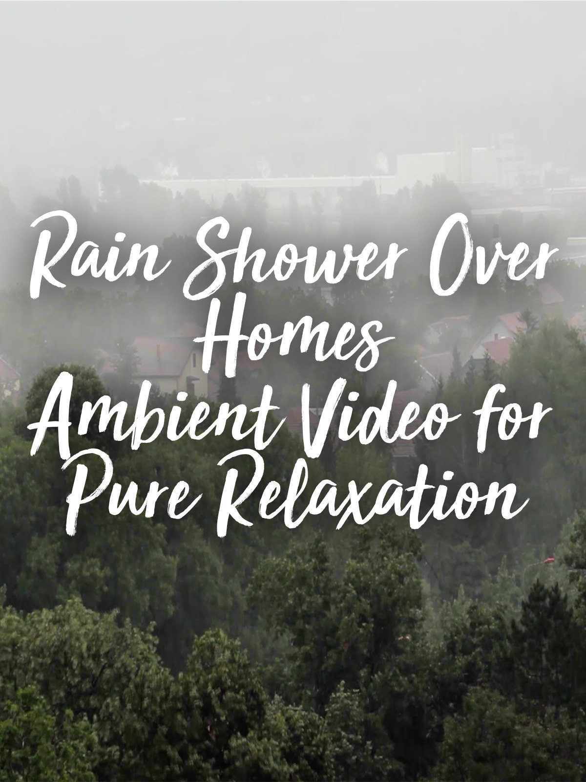 Rain Shower Over Homes Ambient Video for Pure Relaxation