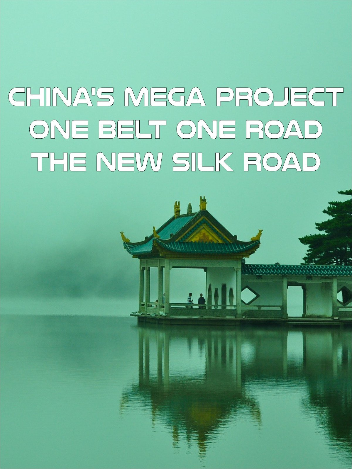 China's Mega Project - One Belt One Road- The New Silk Road