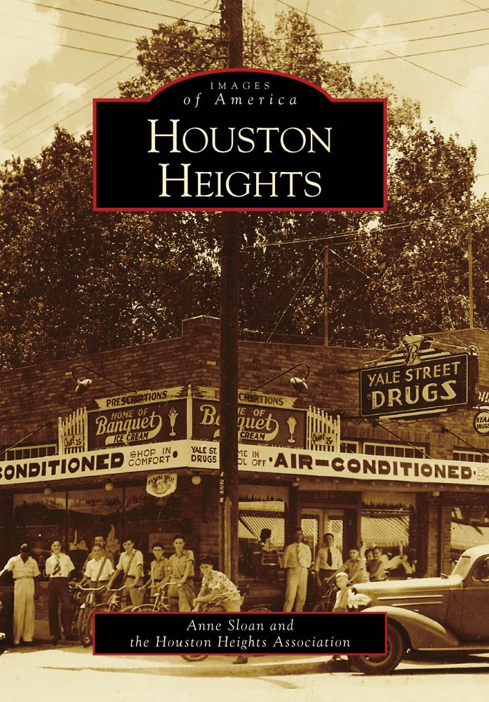 Houston Heights (Images of America): Anne Sloane, Houston Heights ...