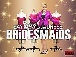 Say Yes to the Dress: Bridesmaids Season 1