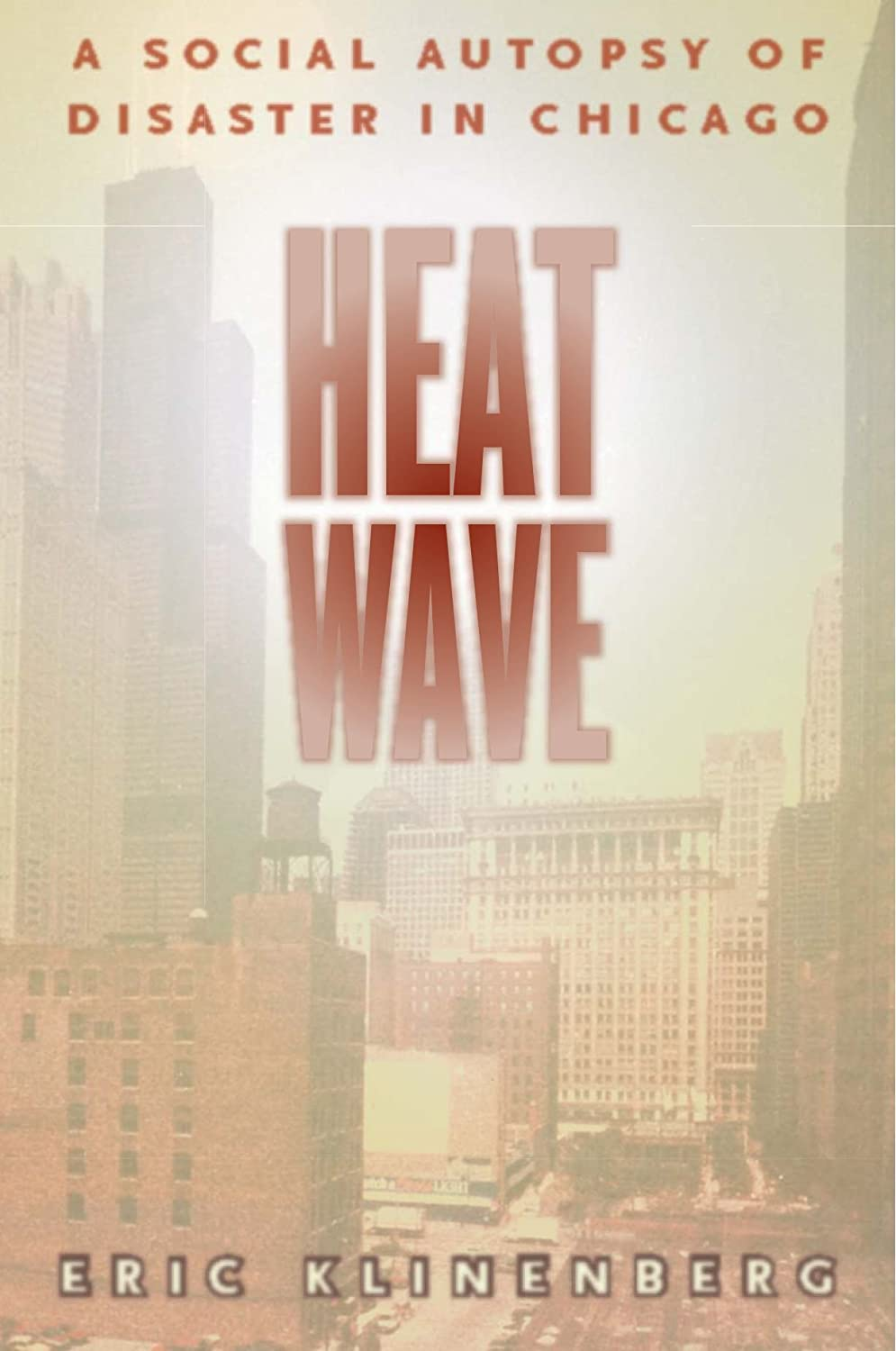 Cover:  Heat Wave: A Social Autopsy of Disaster in Chicago