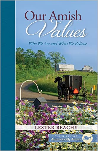 Our Amish Values: Who We Are and What We Believe (Plain Living)