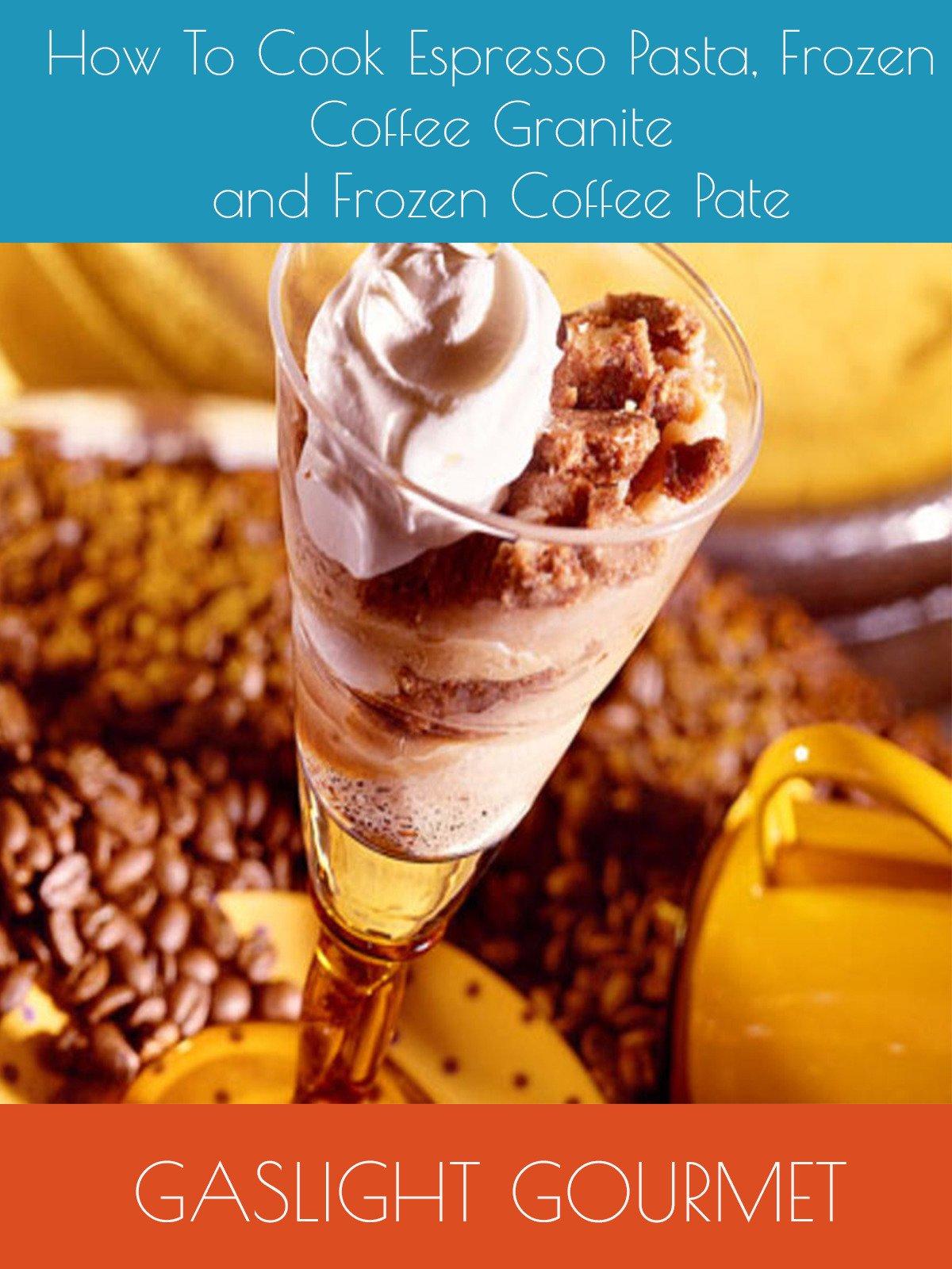 How To Cook Espresso Pasta, Frozen Coffee Granite and Frozen Coffee Pate on Amazon Prime Video UK