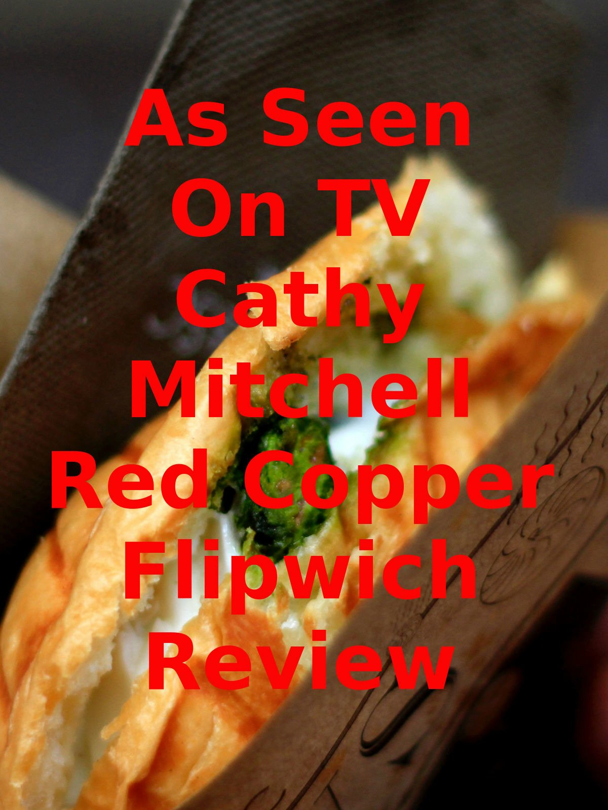 Review: As Seen On TV Cathy Mitchell Red Copper Flipwich Review