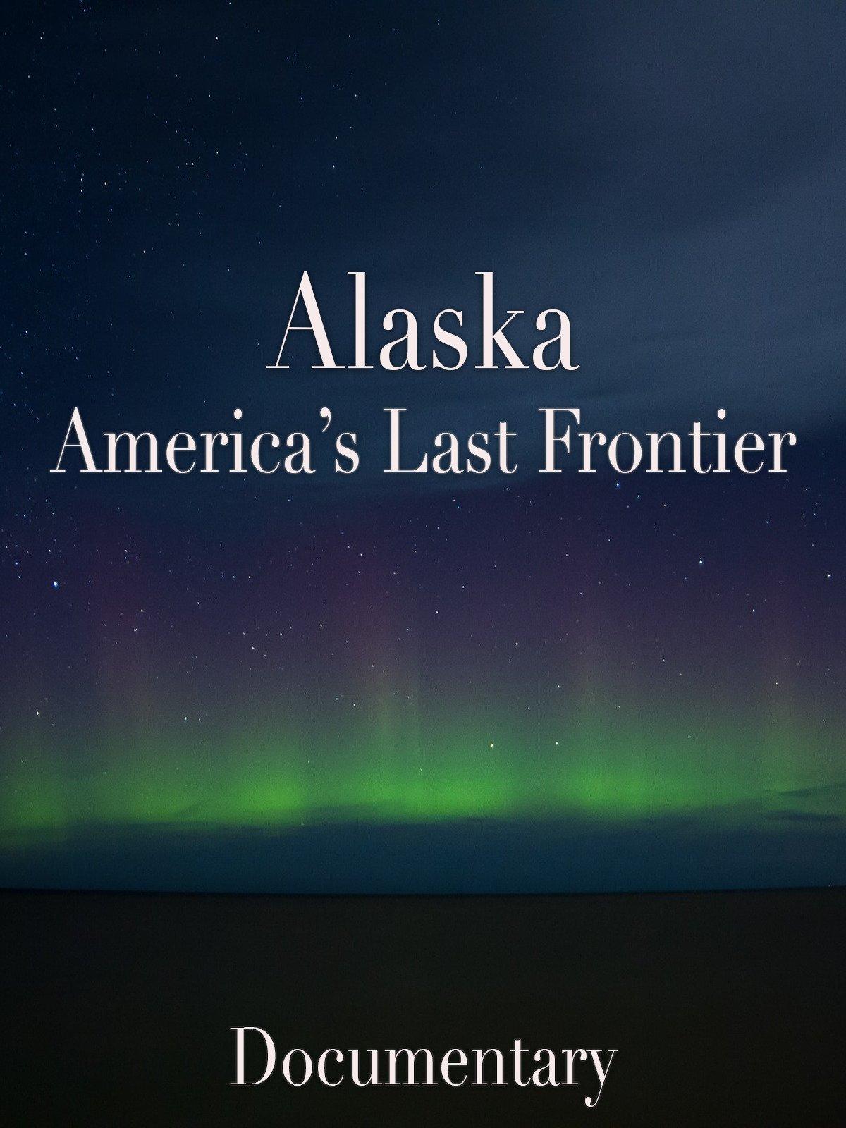 Alaska America's Last Frontier Documentary