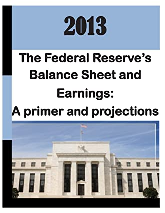 2013: Federal Reserve's Balance Sheet and Earnings - A Primer and Projections