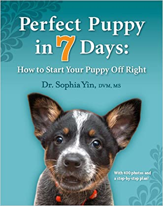 Perfect Puppy in 7 Days: How to Start Your Puppy Off Right written by Sophia Yin