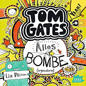Alles Bombe. Irgendwie (Tom Gates 3) Hörbuch