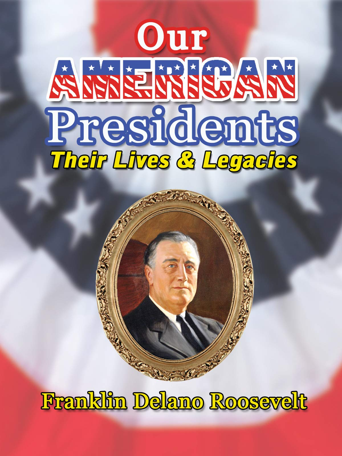 Our American Presidents - Their Lives and Legacies - Franklin Delano Roosevelt on Amazon Prime Video UK