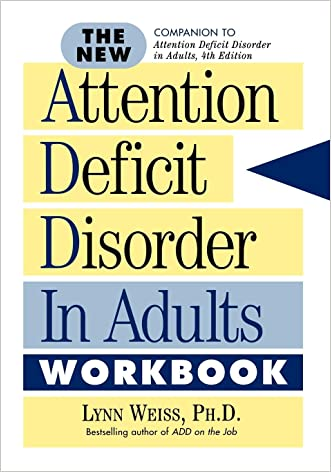 The New Attention Deficit Disorder in Adults Workbook written by Lynn Weiss Ph.D.
