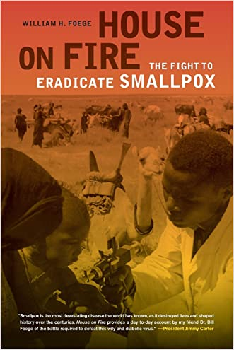 House on Fire: The Fight to Eradicate Smallpox (California/Milbank Books on Health and the Public) written by William H. Foege