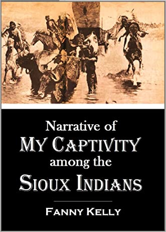 Narrative of My Captivity Among the  Sioux Indians (1871) written by Fanny Kelly