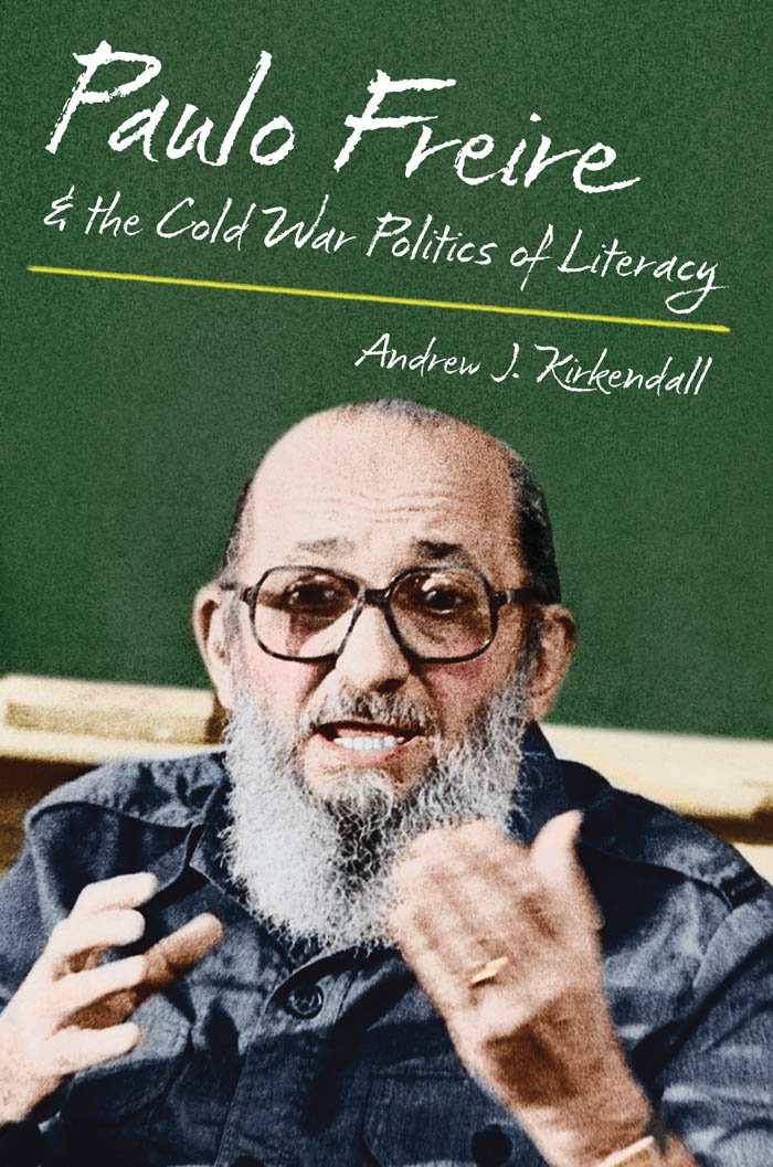 Paulo Freire and the Cold War Politics of Literacy: Andrew J ...